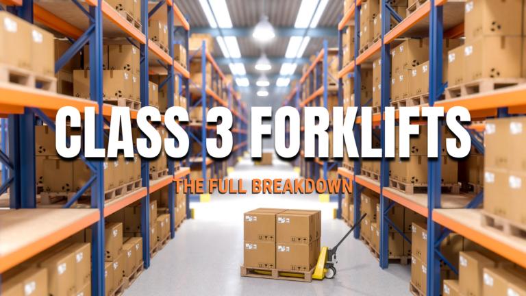 class 3 forklifts: the full breakdwon
