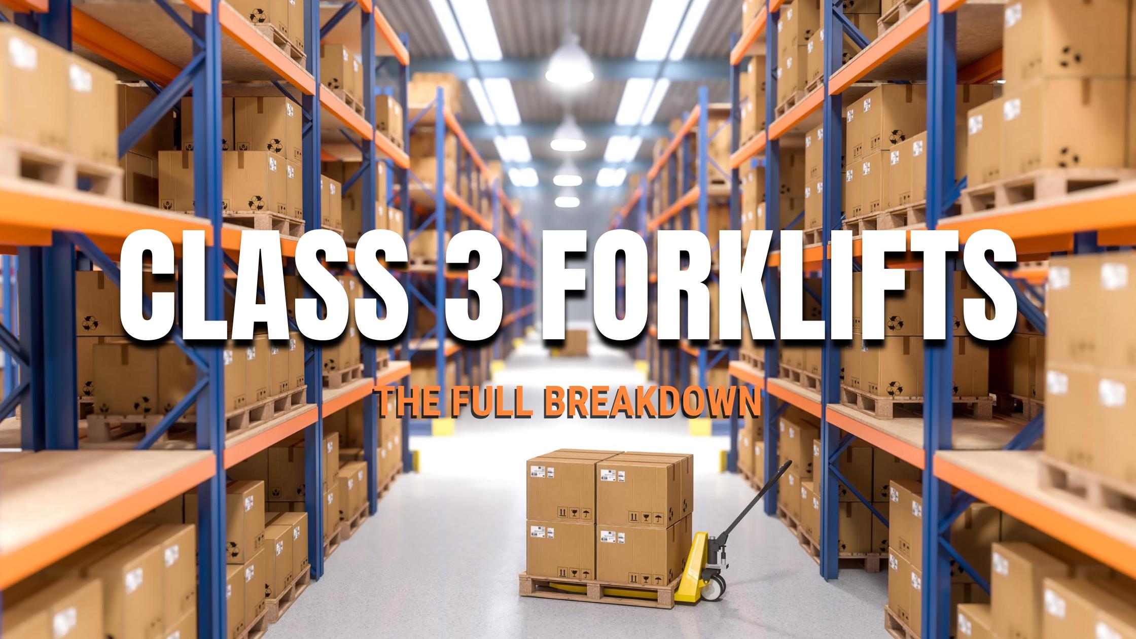 Class 3 Forklifts: The Full Breakdown
